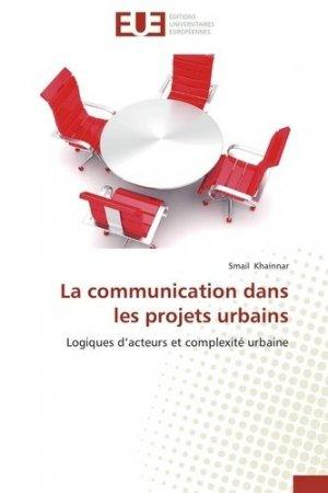 La communication dans les projets urbains. Logiques d'acteurs et complexité urbaine - universitaires europeennes - 9783838182711 -