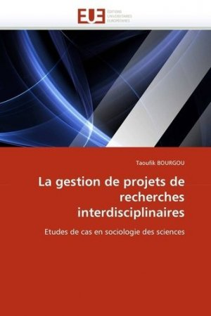 La gestion de projets de recherches interdisciplinaires - Editions Universitaires Européennes - 9786131538926 -