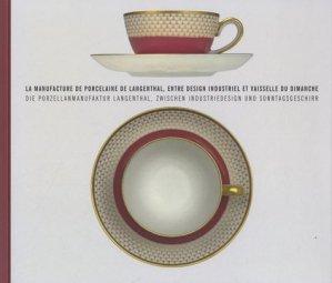 La manufacture de porcelaine de Langenthal, entre design industriel et vaisselle du dimanche - 5 continents - 9788874396054 -