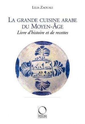 La grande cuisine arabe du moyen âge. Livre d'histoire et de recettes - Officina Libraria - 9788889854532 -