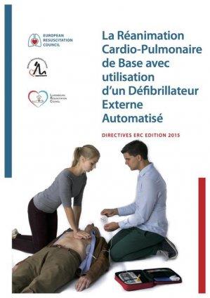 La Réanimation Cardio-Pulmonaire de Base avec utilisation d'un Défibrillateur Externe Automatisé - european resuscitation council - 9789492543189 -