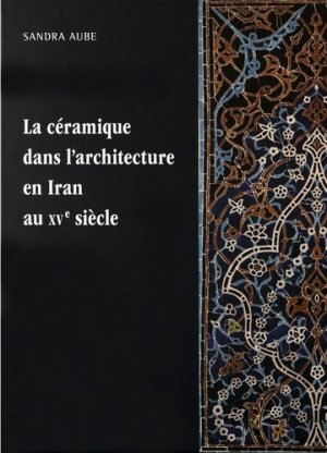 La céramique dans l'architecture en Iran au XVe siècle - presses de l'universite paris-sorbonne - 9791023105254 -