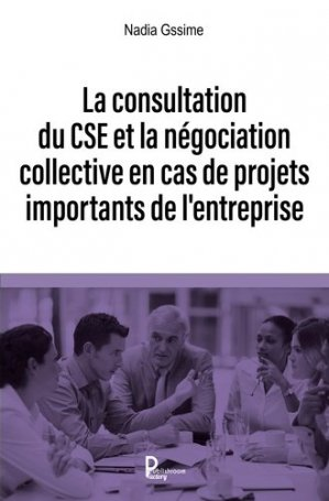 La consultation du CSE et la négociation collective en cas de projet important de l'entreprise - Publishroom Factory - 9791023617016 -