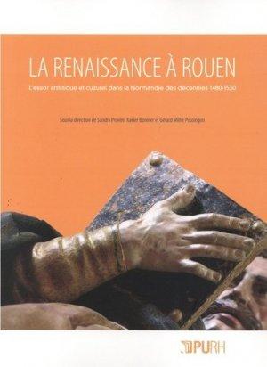 La Renaissance à Rouen. L'essor artistique et culturel dans la Normandie des décennies 1480-1530 - presses universitaires de rouen et du havre - 9791024012094 -