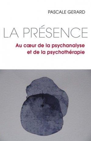 La présence. Au coeur de la psychanalyse et de la psychothérapie - Librinova - 9791026229100 -