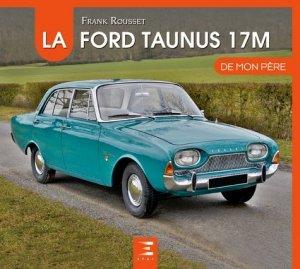 La Ford Taunus 17M de mon père - etai - editions techniques pour l'automobile et l'industrie - 9791028303143 -