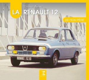 La Renault 12 de mon père : 1970-1980 - etai - editions techniques pour l'automobile et l'industrie - 9791028303266 -