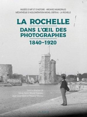 La Rochelle dans l'oeil des photographes (1840-1920) - geste - 9791035305765 -