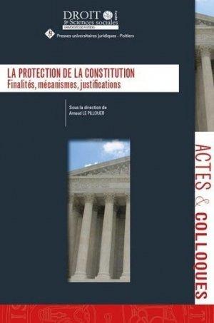 La protection de la constitution. Finalités, mécanismes, justifications - Presses universitaires juridiques de Poitiers - 9791090426832 -