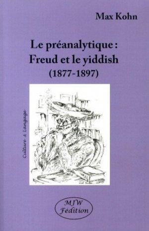 La préanalytique. Freud et le yiddish (1877-1897), 3e édition revue et corrigée - mjw  - 9791090590175 -