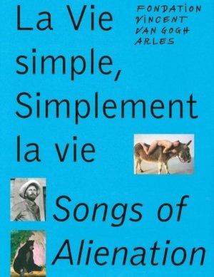 La vie simple, simplement la vie. Songs of Alienation, Edition bilingue français-anglais - Fondation Vincent Van Gogh - 9791094966112 -