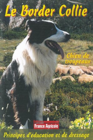 Le Border Collie : principes d'éducation et de dressage - france agricole - 2224732434072 -