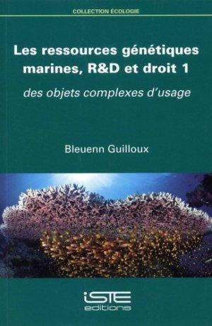Les ressources génétiques marines, R&D et droit. Volume 1, Des objets complexes d'usage - iste  - 9781784054908 -
