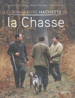 Le grand livre Hachette de la chasse - hachette - 9782012302051 -