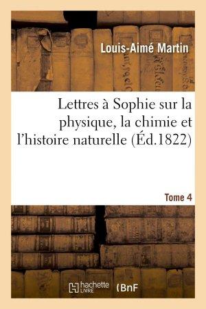 Lettres à Sophie sur la physique, la chimie et l'histoire naturelle. Tome 4 - hachette livre / bnf - 9782013743631 -