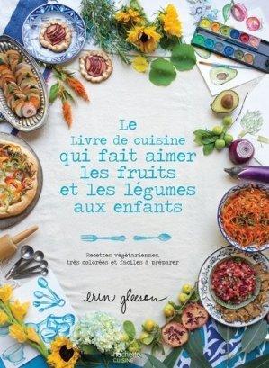 Le livre de cuisine qui fait aimer les fruits et les légumes aux enfants - hachette - 9782017020417 -