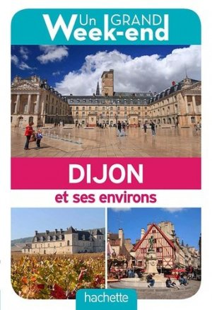 Le Guide Un Grand Week-end à Dijon - hachette - 9782017063599 -