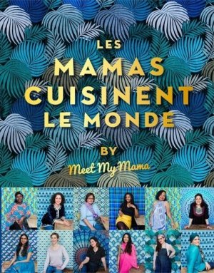 Les mamas cuisinent le monde by Meet My Mama - hachette - 9782017089483 -
