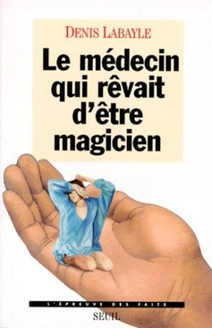 Le médecin qui rêvait d'être magicien - Seuil - 9782020258999 -