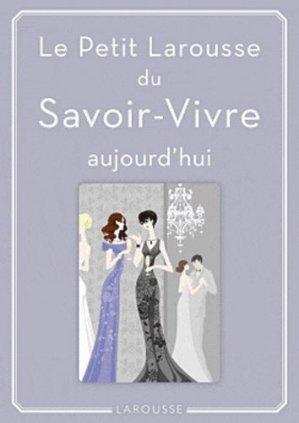 Le Petit Larousse du Savoir-Vivre aujourd'hui - Larousse - 9782035854360 -