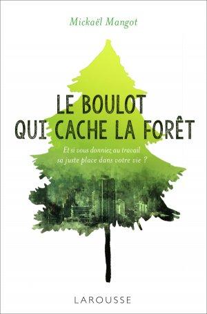 Le boulot qui cache la forêt - larousse - 9782035940070 -