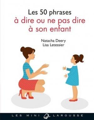 Les 50 phrases à dire ou ne pas dire à son enfant - larousse - 9782035942449 -