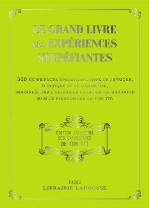 Le grand livre des Expériences Stupéfiantes - TOM TIT - collector - larousse - 9782035947239 -