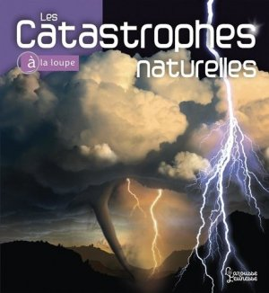 Les catastrophes naturelles - larousse - 9782035979575 -
