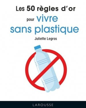Les 50 règles d'or pour vivre sans plastique - Larousse - 9782035984029 -