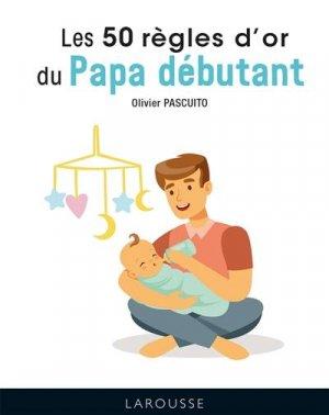 Les 50 règles d'or du papa débutant - Larousse - 9782035999818 -