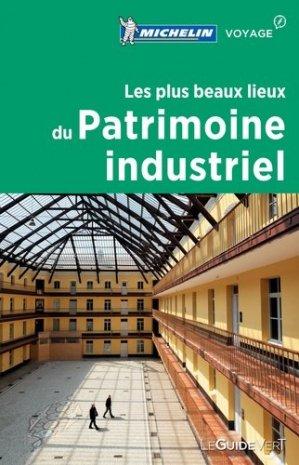 Les plus beaux lieux du patrimoine industriel - Michelin - 9782067226449 -