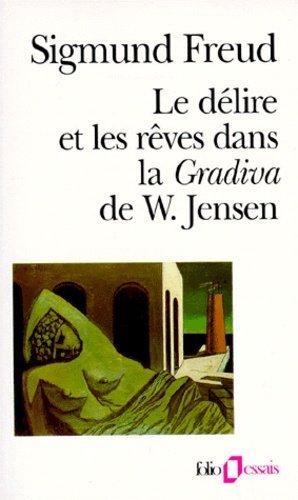 Le délire et les rêves dans la Gradiva de Wilhelm Jensen précédé de Wilhelm Jensen Gradiva. Fantaisie pompéienne - gallimard editions - 9782070326747 -