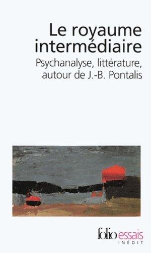 Le royaume intermédiaire. Psychanalyse, littérature, autour de J-B Pontalis - gallimard editions - 9782070347759 -