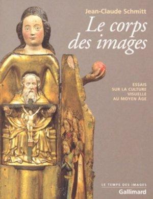 Le corps des images. Essais sur la culture visuelle au Moyen Age - gallimard - 9782070761593 -