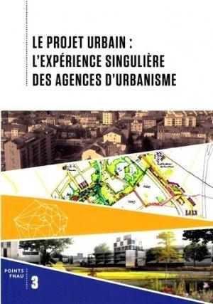 Le projet urbain : l'expérience singulière des agences d'urbanisme - alternatives / fédération nationale des agences d'urbanisme - 9782072548284 -