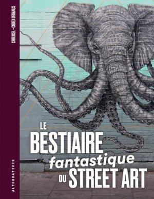 Le Bestiaire fantastique du street art - gallimard editions - 9782072753978 -