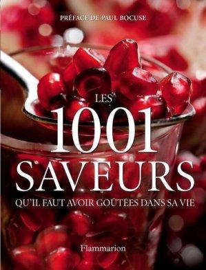 Les 1001 saveurs qu'il faut avoir goûtées dans sa vie - Flammarion - 9782081210462 -