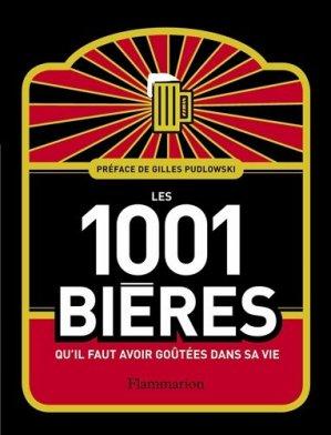 Les 1001 bières qu'il faut avoir goûtées dans sa vie - Flammarion - 9782081281806 -