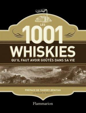 Les 1001 whiskies qu'il faut avoir goûtés dans sa vie - flammarion - 9782081296022 -