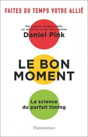 Le bon moment - La science du parfait timing - flammarion - 9782081404557