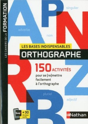 Les bases indispensables orthographe - Nathan - 9782091650999