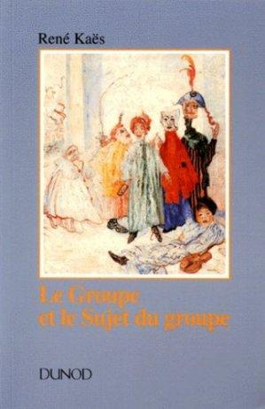 Le groupe et le sujet du groupe - dunod - 9782100011964 -