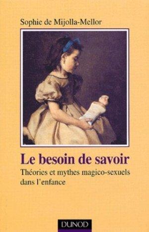 Le besoin de savoir. Théories et mythes magico-sexuels dans l'enfance - Dunod - 9782100044917 -