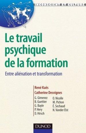 Le travail psychique de la formation - Entre aliénation et transformation - dunod - 9782100558254