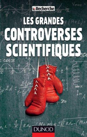 Les grandes controverses scientifiques - dunod - 9782100710331 -