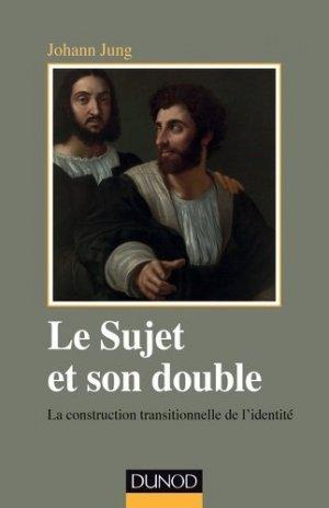 Le sujet et son double - La construction transitionnelle de l'identité - dunod - 9782100720705 -