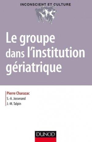 Le groupe dans l'institution gériatrique - dunod - 9782100747085 -