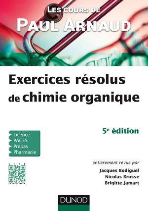 Les cours de Paul Arnaud - Exercices résolus de chimie organique - dunod - 9782100754168