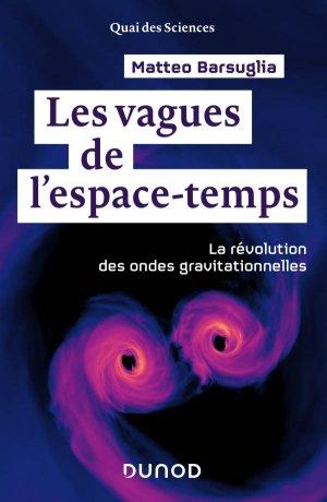 Les vagues de l'espace-temps - La révolution des ondes gravitationnelles - dunod - 9782100781591 -