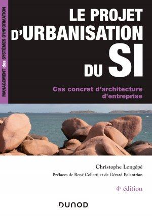 Le projet d'urbanisation du S.I. - 4e éd. - Cas concret d'architecture d'entreprise - dunod - 9782100802432